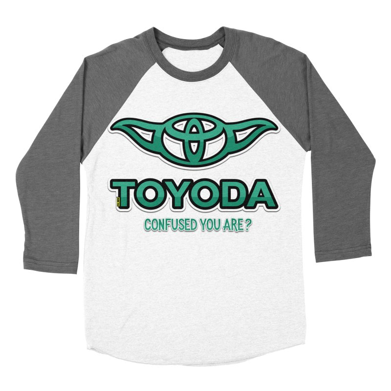 TOYODA ... Confused you are? Women's Baseball Triblend Longsleeve T-Shirt by mrdelman's Artist Shop