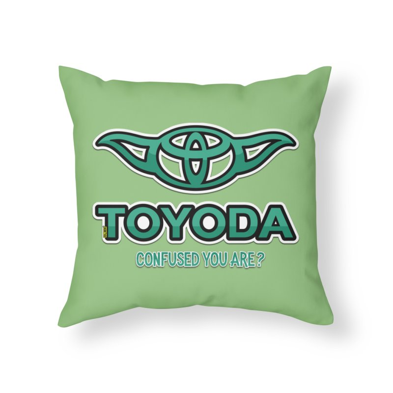 TOYODA ... Confused you are? Home Throw Pillow by mrdelman's Artist Shop