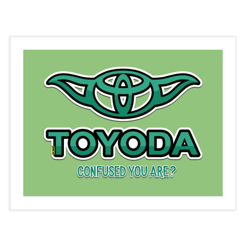 TOYODA ... Confused you are? Home Fine Art Print by mrdelman's Artist Shop