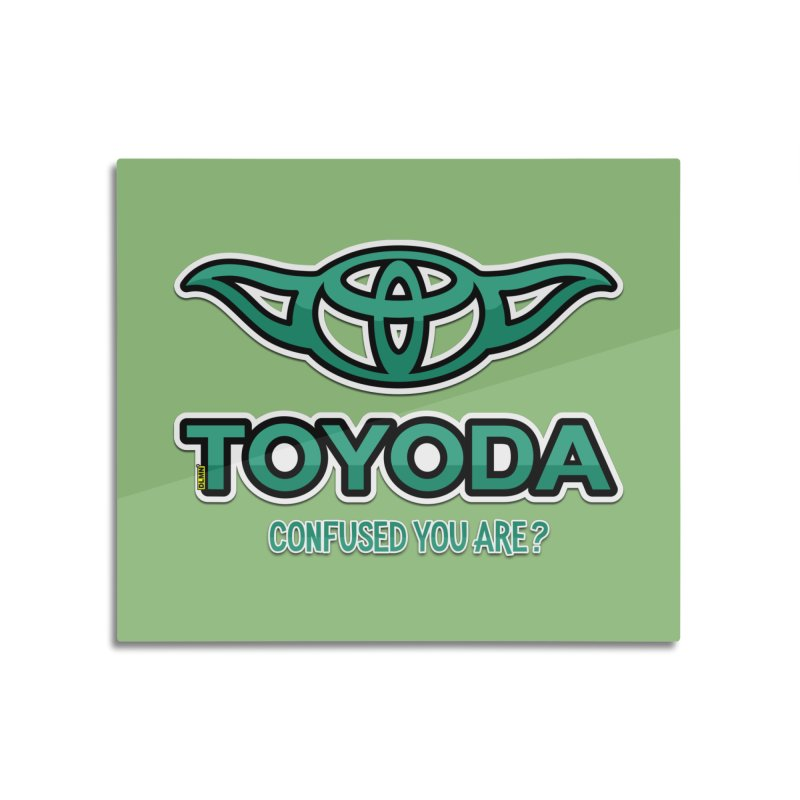 TOYODA ... Confused you are? Home Mounted Aluminum Print by mrdelman's Artist Shop