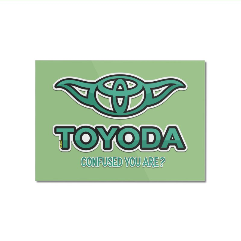 TOYODA ... Confused you are? Home Mounted Acrylic Print by mrdelman's Artist Shop