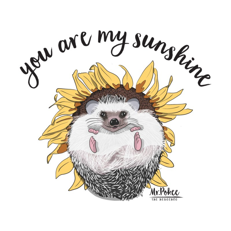 """""""you are my sunshine""""  by Mr.Pokee's Artist Shop"""