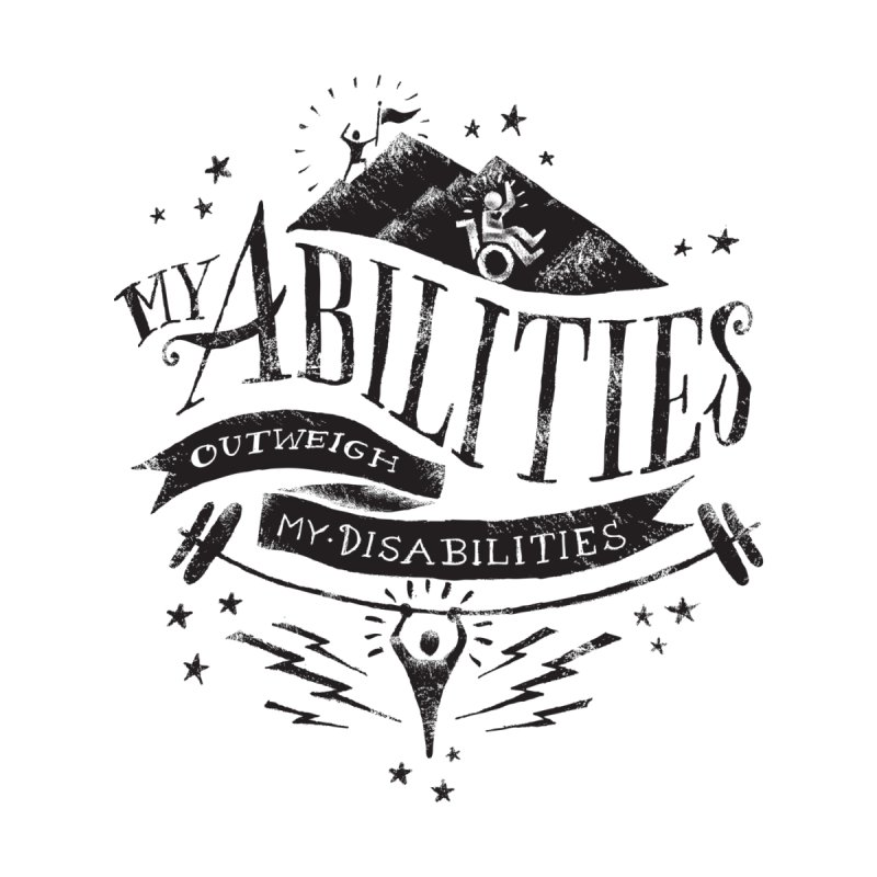 My Abilities Outweigh My Disabilities Men's T-Shirt by mrrtist21's Artist Shop