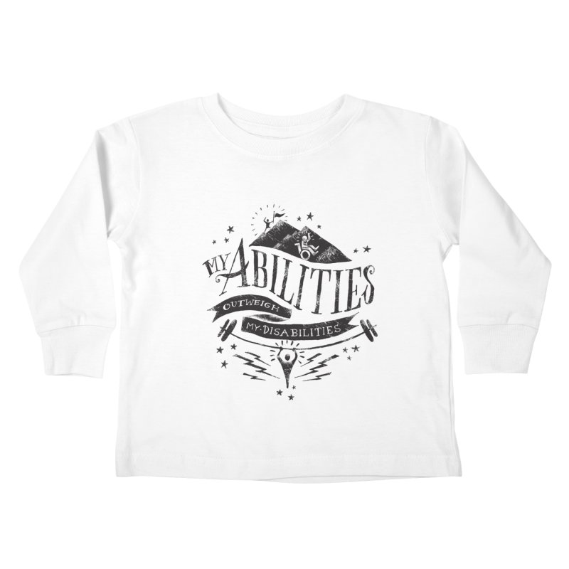My Abilities Outweigh My Disabilities Kids Toddler Longsleeve T-Shirt by mrrtist21's Artist Shop