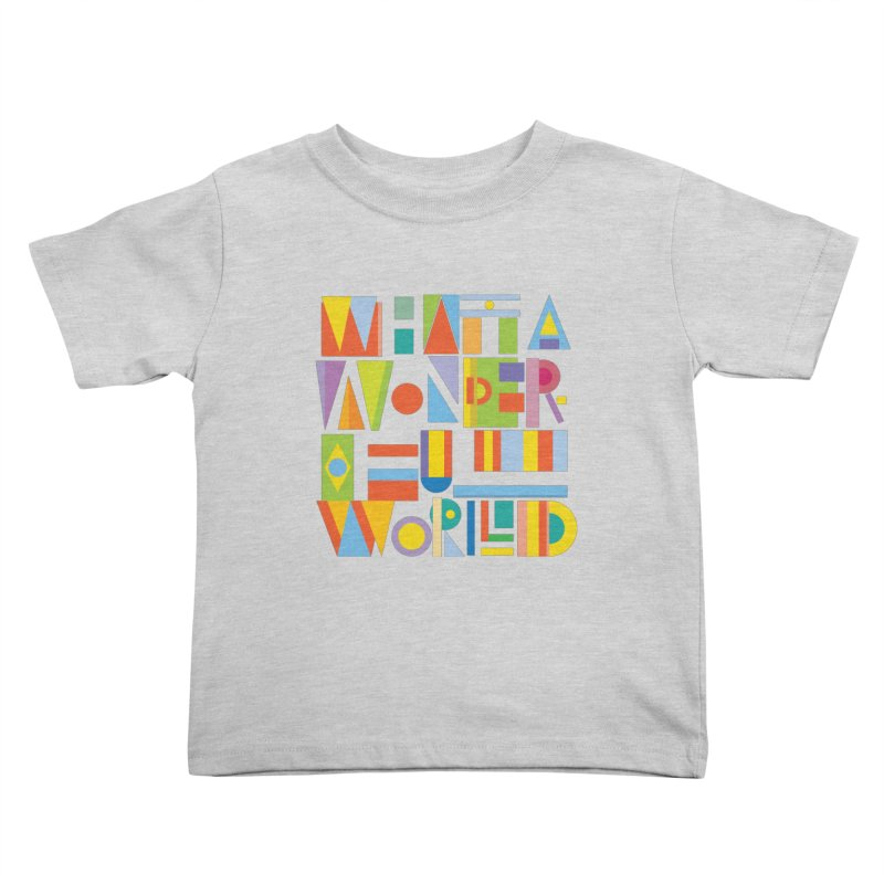 What A Wonderful World Kids Toddler T-Shirt by mrrtist21's Artist Shop