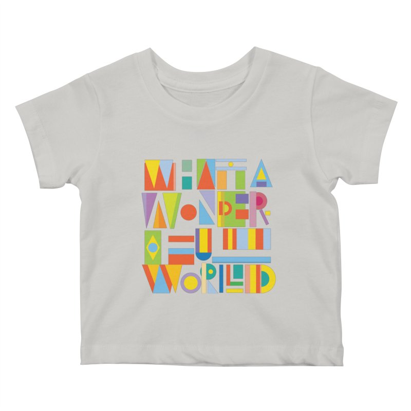 What A Wonderful World Kids Baby T-Shirt by mrrtist21's Artist Shop