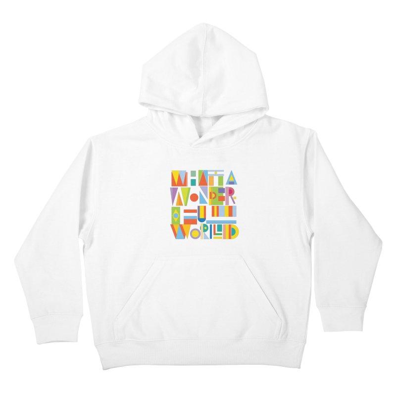 What A Wonderful World Kids Pullover Hoody by mrrtist21's Artist Shop