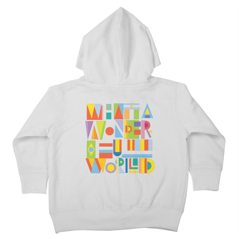 What A Wonderful World Kids Toddler Zip-Up Hoody by mrrtist21's Artist Shop