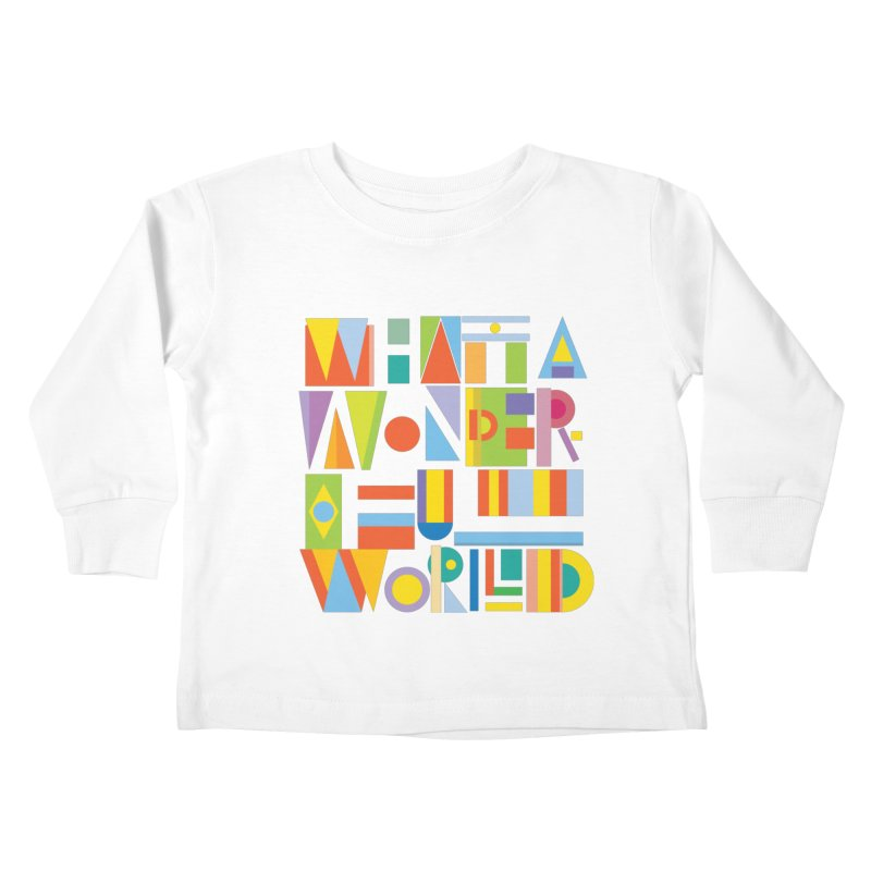 What A Wonderful World Kids Toddler Longsleeve T-Shirt by mrrtist21's Artist Shop