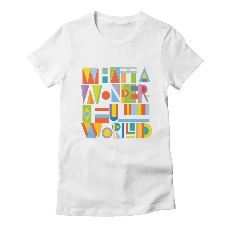 What A Wonderful World Women's Fitted T-Shirt by mrrtist21's Artist Shop