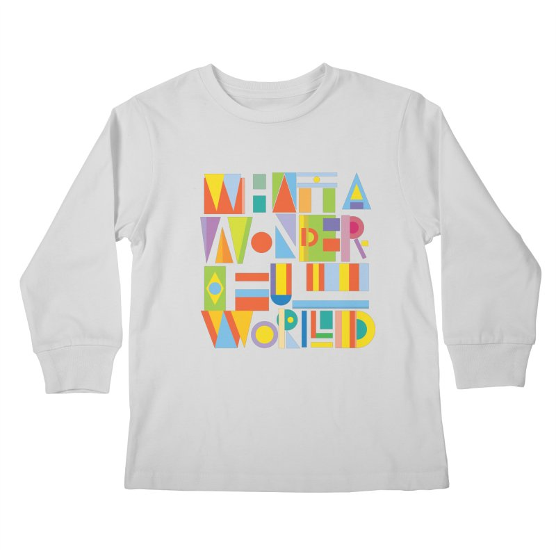What A Wonderful World Kids Longsleeve T-Shirt by mrrtist21's Artist Shop
