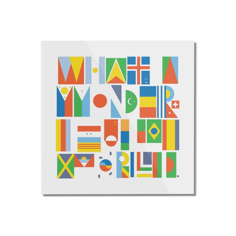 What a Wonderful World II Home Mounted Acrylic Print by mrrtist21's Artist Shop