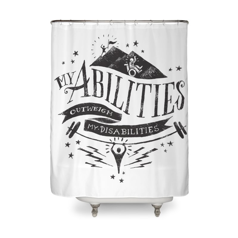 My Abilities Outweigh My Disabilities Home Shower Curtain by mrrtist21's Artist Shop