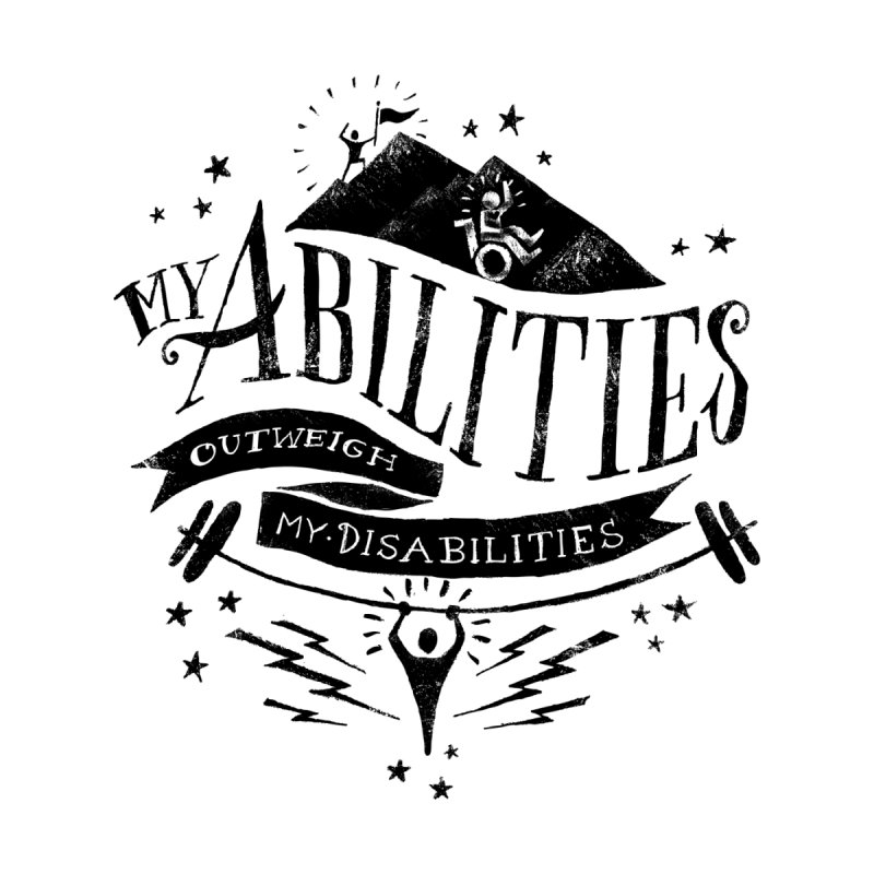 My Abilities Outweigh My Disabilities by mrrtist21's Artist Shop
