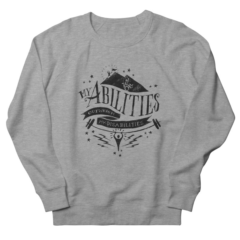 My Abilities Outweigh My Disabilities Women's Sweatshirt by mrrtist21's Artist Shop