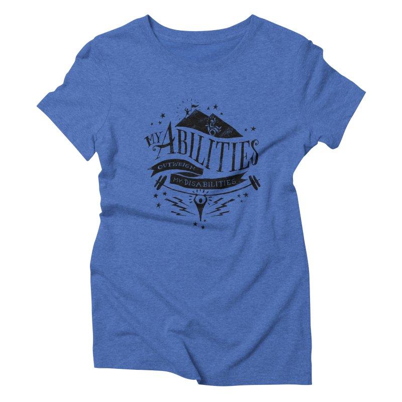 My Abilities Outweigh My Disabilities Women's Triblend T-shirt by mrrtist21's Artist Shop