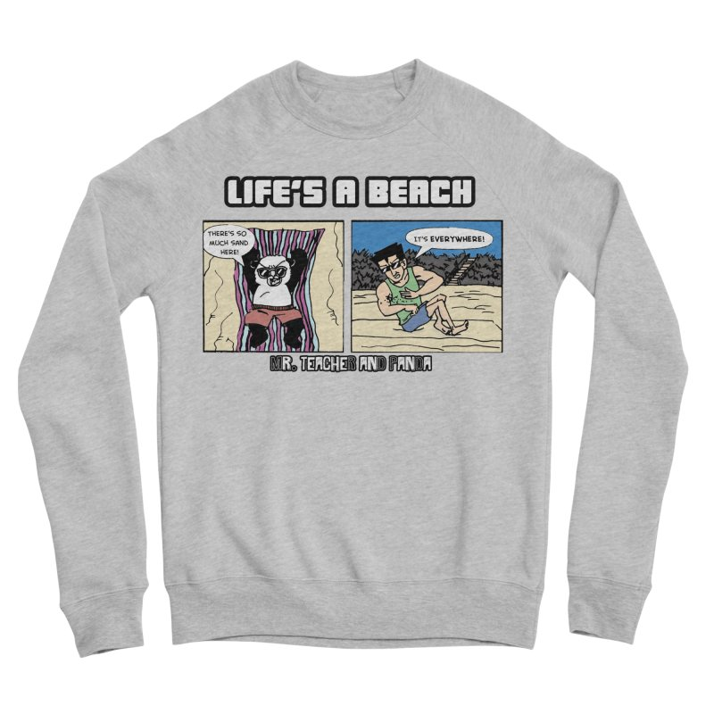 There's Sand Everywhere! Men's Sponge Fleece Sweatshirt by Mr. Teacher and Panda Merchandise