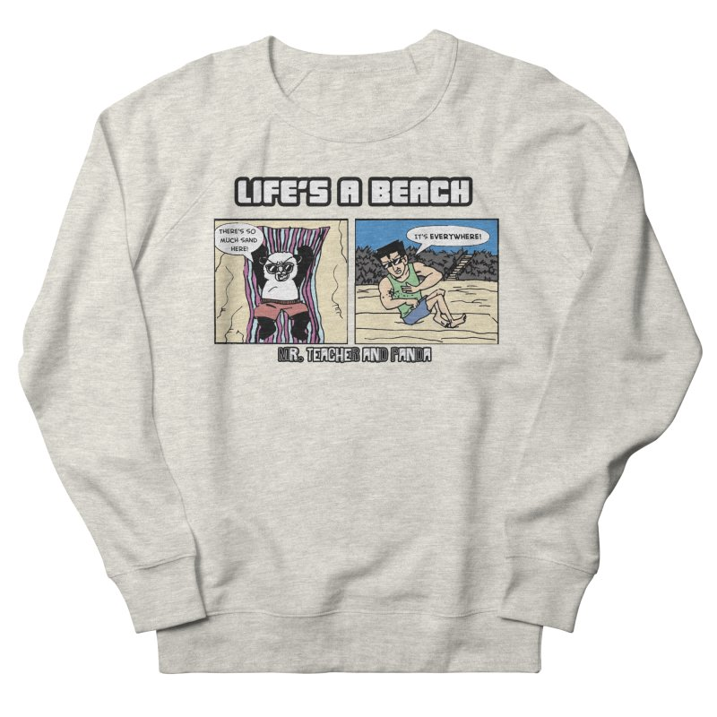 There's Sand Everywhere! Women's French Terry Sweatshirt by Mr. Teacher and Panda Merchandise