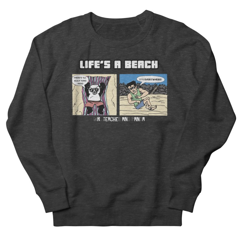 There's Sand Everywhere! Men's French Terry Sweatshirt by Mr. Teacher and Panda Merchandise