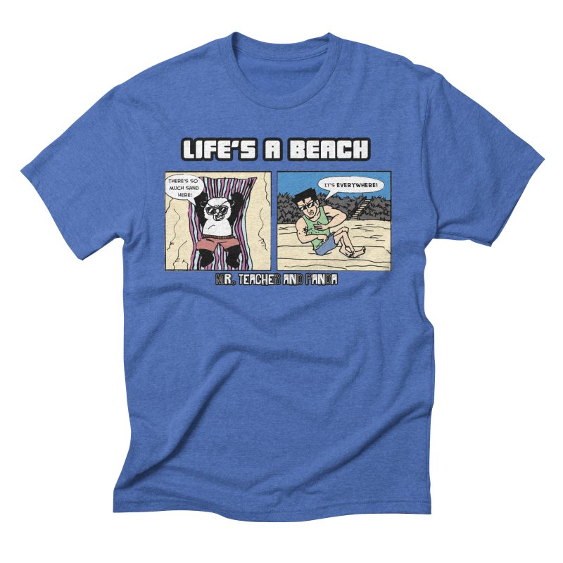 There's Sand Everywhere! Men's Triblend T-Shirt by Mr. Teacher and Panda Merchandise
