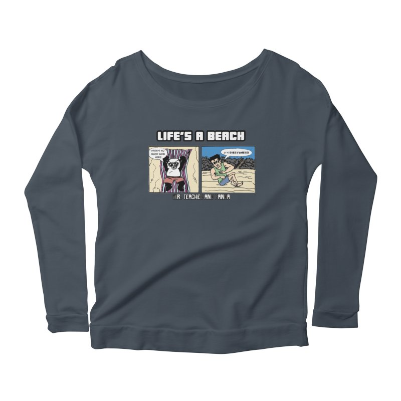 There's Sand Everywhere! Women's Scoop Neck Longsleeve T-Shirt by Mr. Teacher and Panda Merchandise