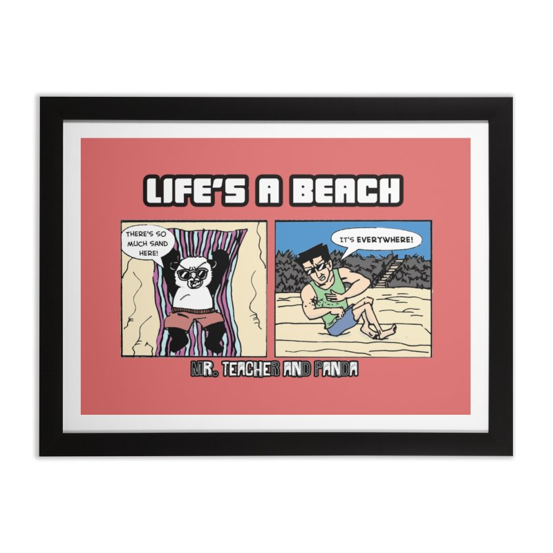 There's Sand Everywhere! Home Framed Fine Art Print by Mr. Teacher and Panda Merchandise