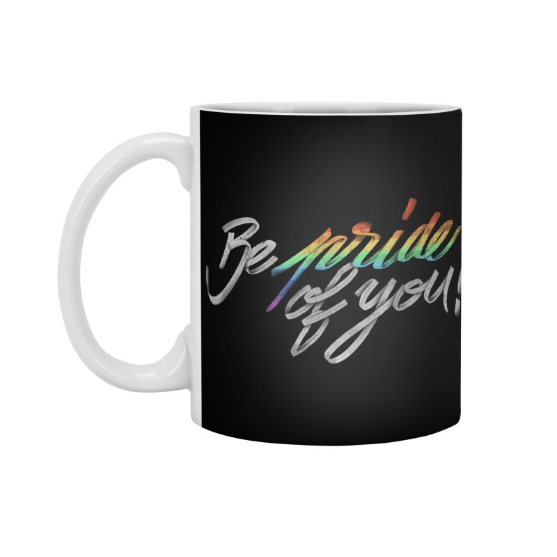 Be pride of you Accessories Mug by MrWayne