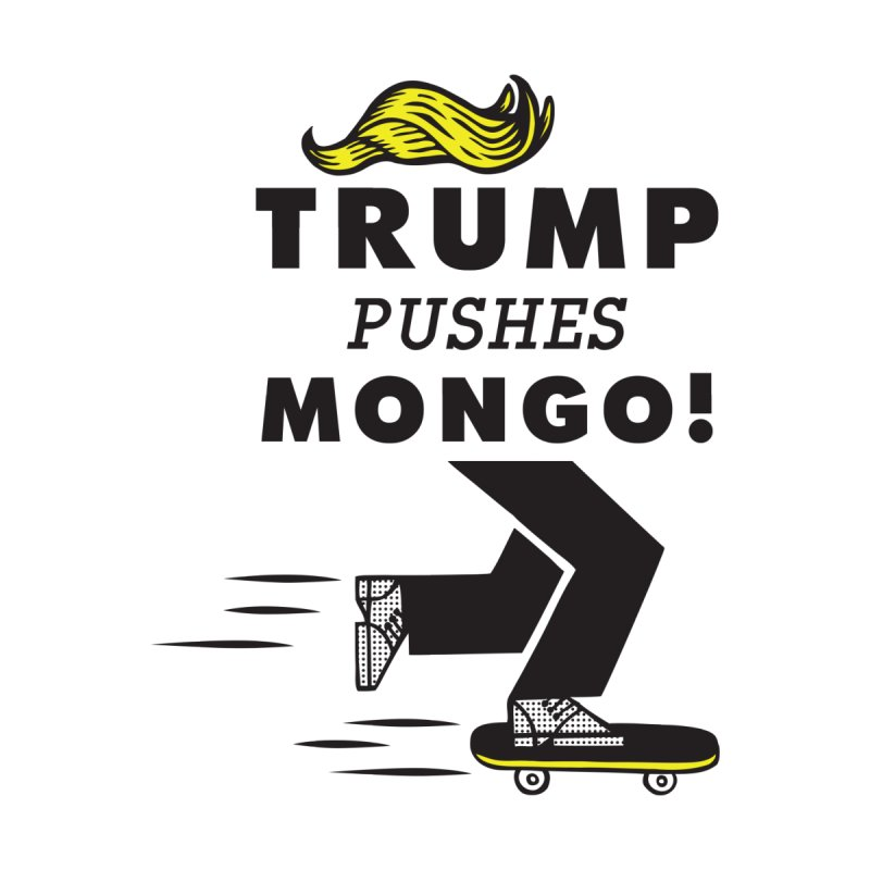 Trump Pushes Mongo! by msieben's Shop