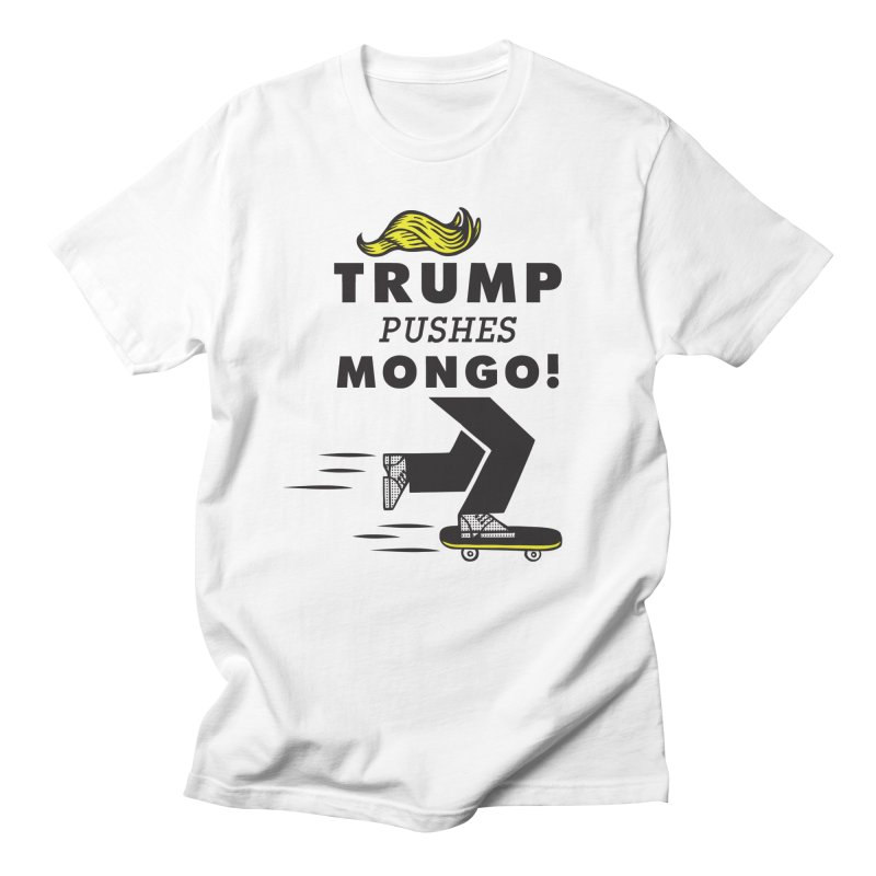 Trump Pushes Mongo! in Men's Regular T-Shirt White by msieben's Shop