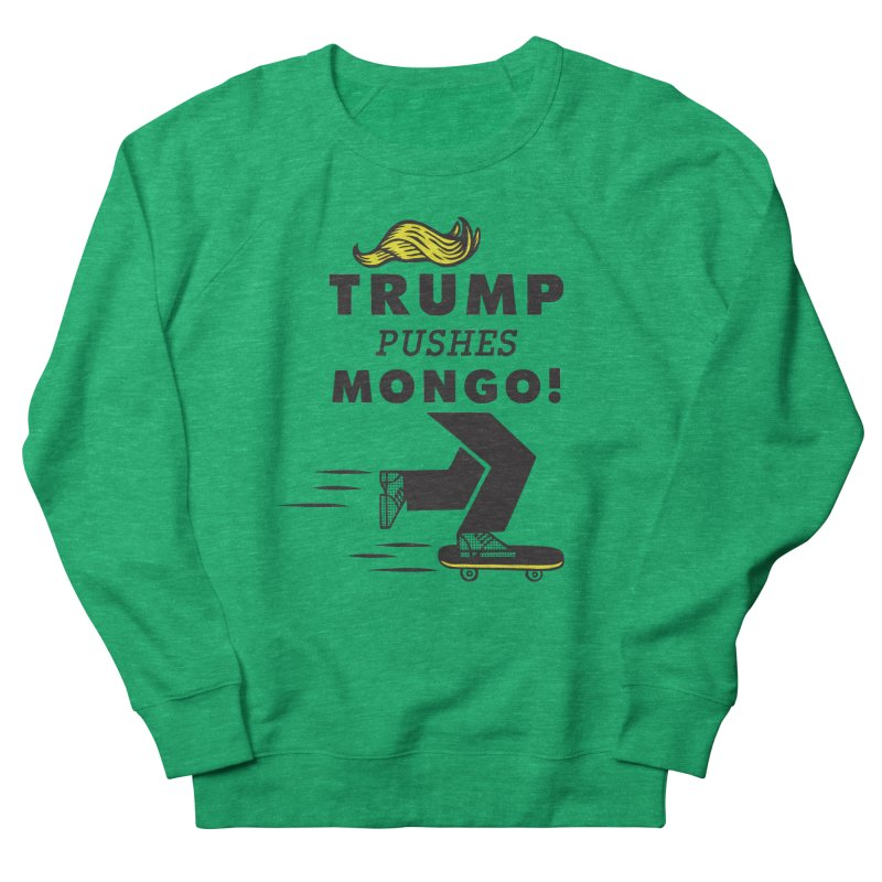 Trump Pushes Mongo! Women's Sweatshirt by msieben's Shop