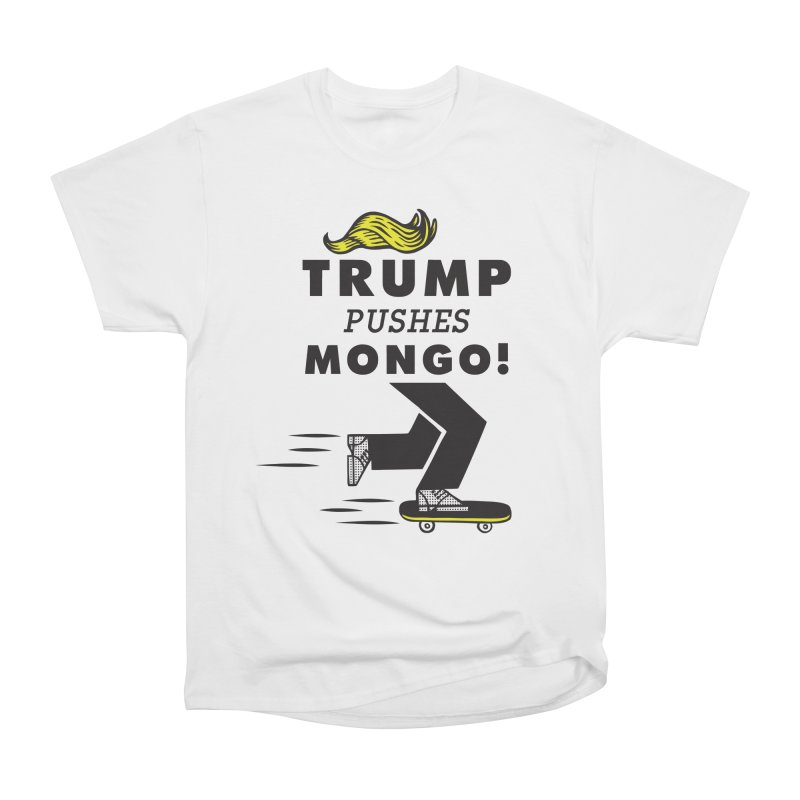Trump Pushes Mongo! Men's T-Shirt by msieben's Shop