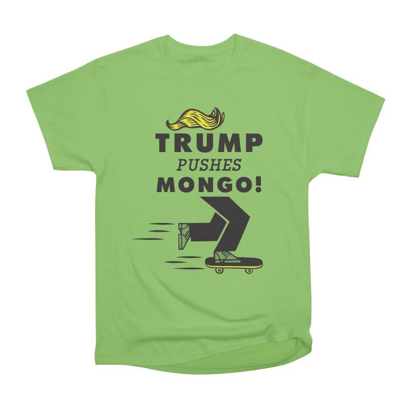 Trump Pushes Mongo! Women's Heavyweight Unisex T-Shirt by msieben's Shop