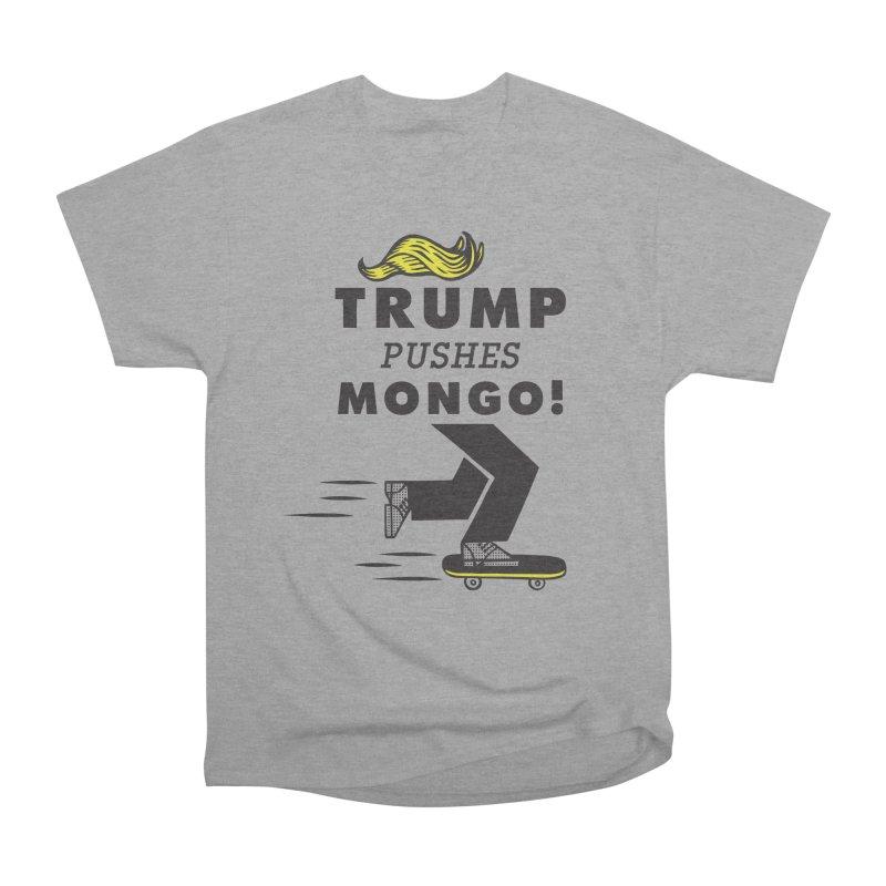 Trump Pushes Mongo! Men's Heavyweight T-Shirt by msieben's Shop