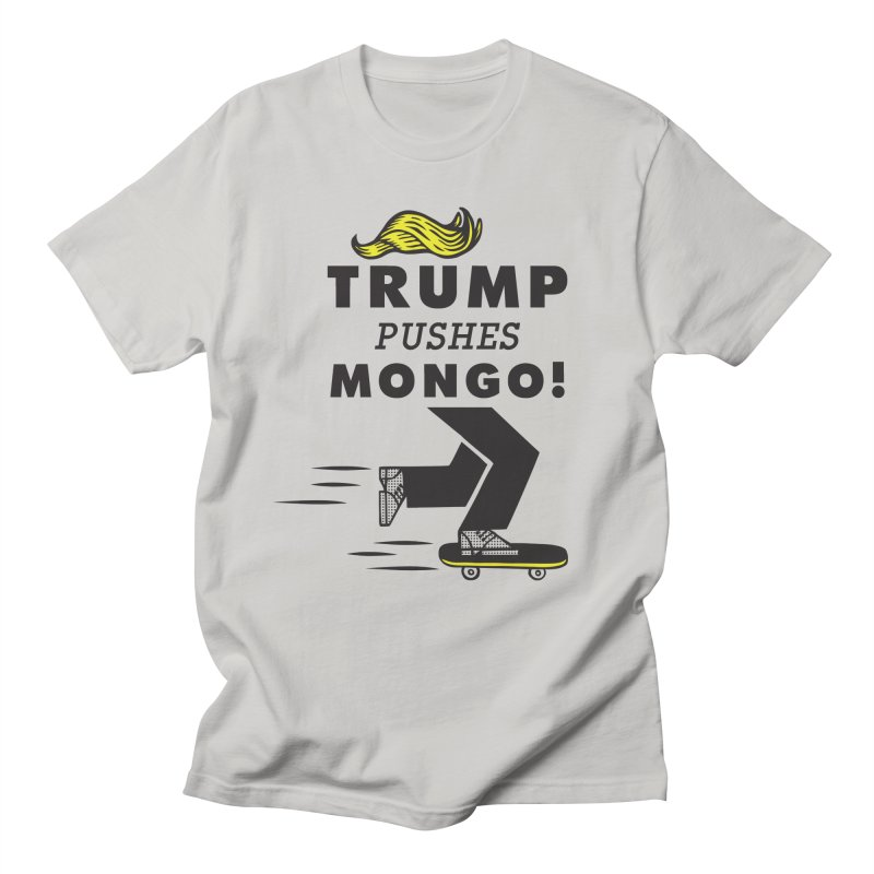 Trump Pushes Mongo! Women's Unisex T-Shirt by msieben's Shop