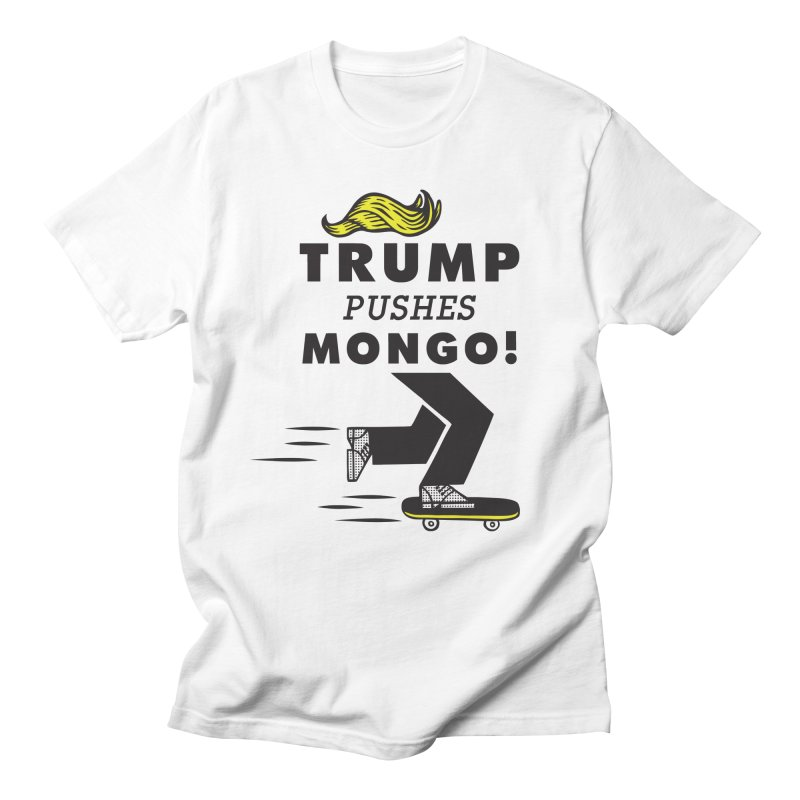 Trump Pushes Mongo! in Men's T-Shirt White by msieben's Shop