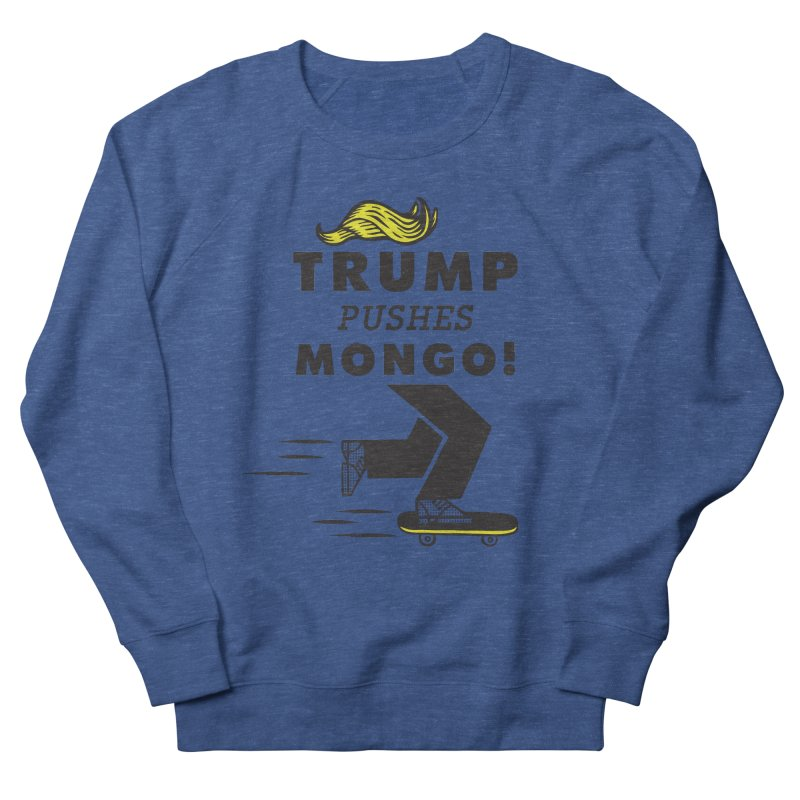 Trump Pushes Mongo! Men's Sweatshirt by msieben's Shop