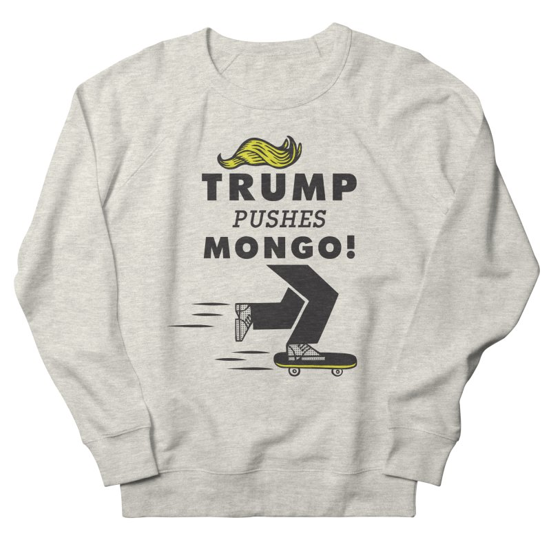 Trump Pushes Mongo! Men's French Terry Sweatshirt by msieben's Shop