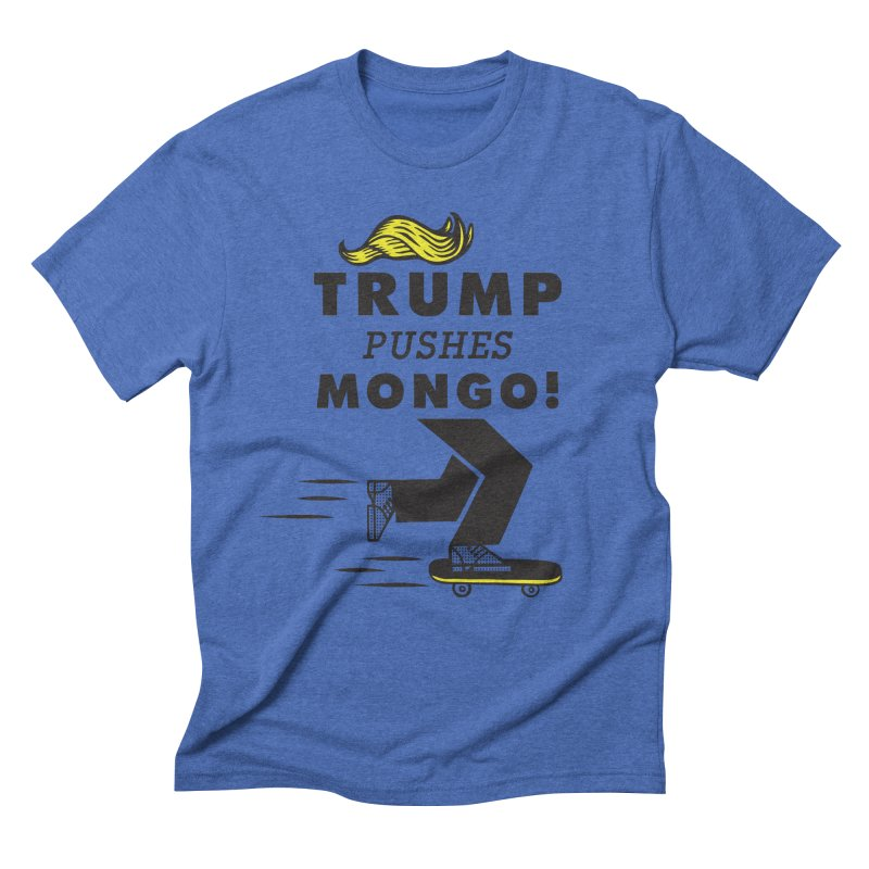 Trump Pushes Mongo! Men's T-Shirt by msieben's Shop