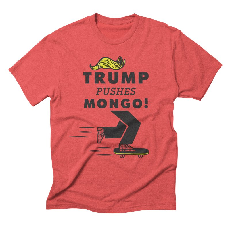 Trump Pushes Mongo! Men's Triblend T-Shirt by msieben's Shop