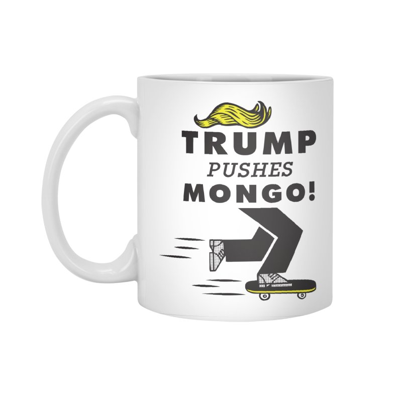 Trump Pushes Mongo! Accessories Standard Mug by msieben's Shop