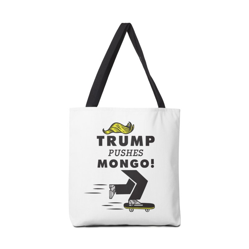 Trump Pushes Mongo! Accessories Bag by msieben's Shop
