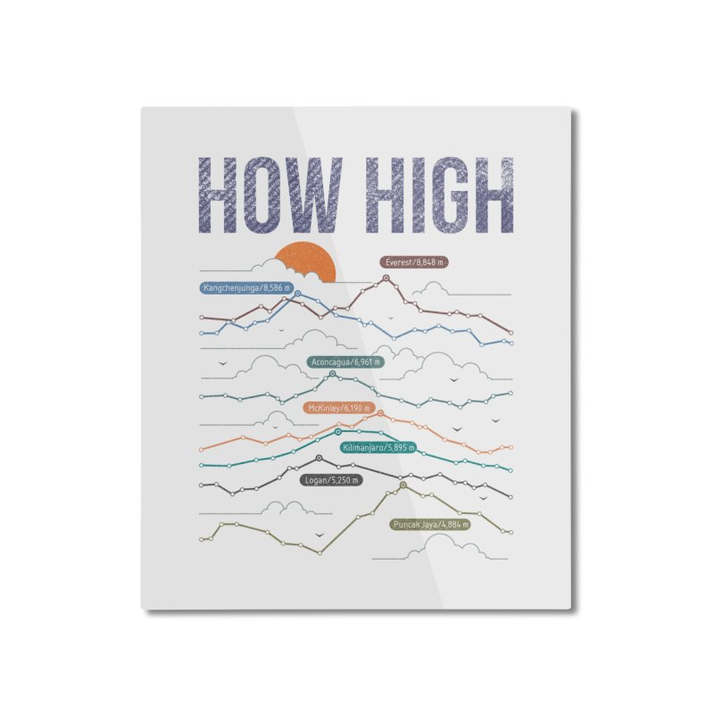how high Home Mounted Aluminum Print by muag's Artist Shop