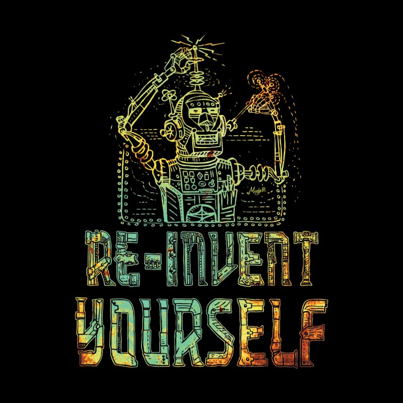 Re-Invent Yourself Robot None  by Mudge Studios