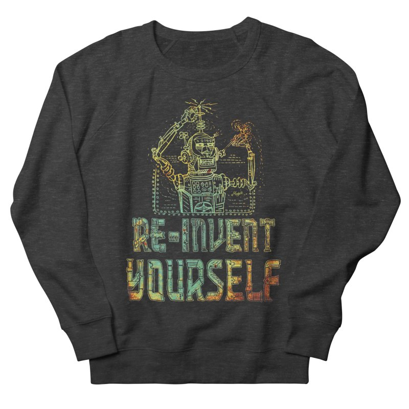 Re-Invent Yourself Robot Men's Sweatshirt by Mudge Studios