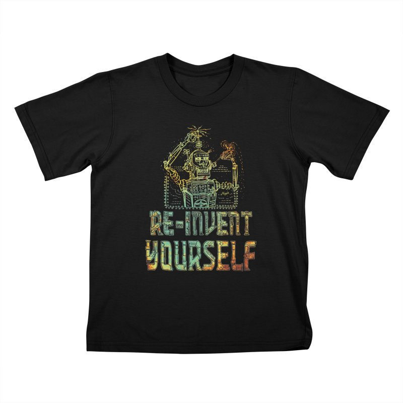 Re-Invent Yourself Robot Kids T-Shirt by Mudge Studios