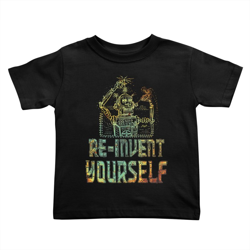 Re-Invent Yourself Robot Kids Toddler T-Shirt by Mudge Studios