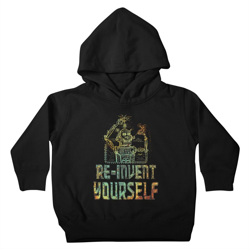 Re-Invent Yourself Robot Kids Toddler Pullover Hoody by Mudge Studios