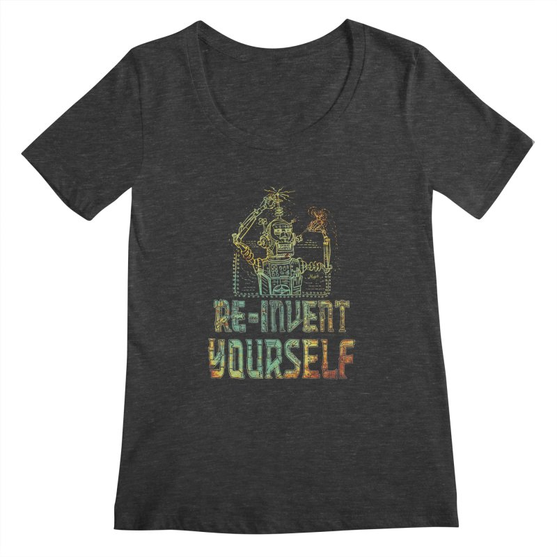 Re-Invent Yourself Robot Women's Scoopneck by Mudge Studios