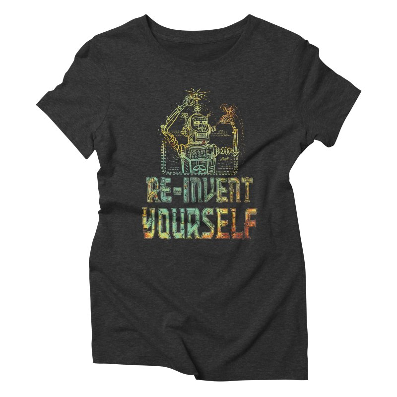 Re-Invent Yourself Robot Women's Triblend T-Shirt by Mudge Studios