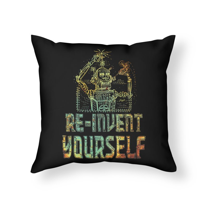 Re-Invent Yourself Robot Home Throw Pillow by Mudge Studios